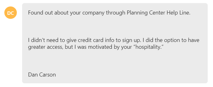 "I didn't need to give credit card info to sign up. I did the option to have greater access, but I was motivated by your ""hospitality."""