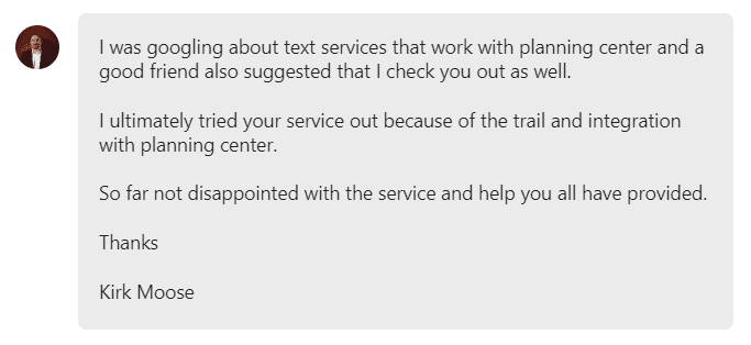 I ultimately tried your service out because of the trail and integration with planning center.