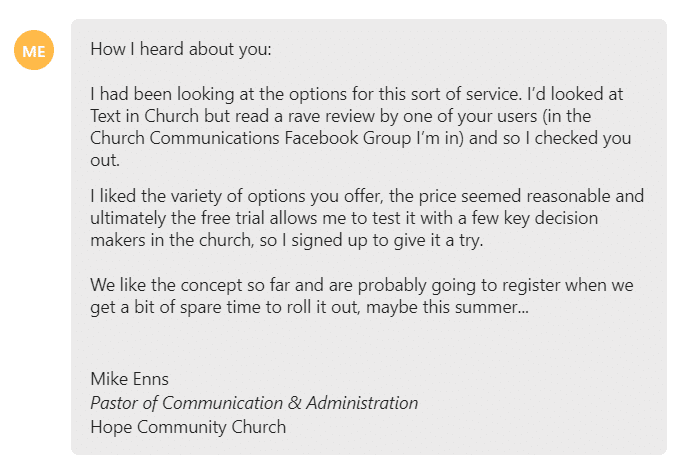 I liked the variety of options you offer, the price seemed reasonable and ultimately the free trial allows me to test it with a few key decision makers in the church, so I signed up to give it a try.