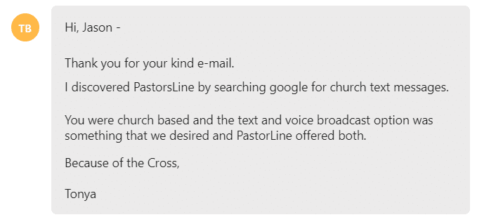 You were church based and the text and voice broadcast option was something that we desired and PastorLine offered both.