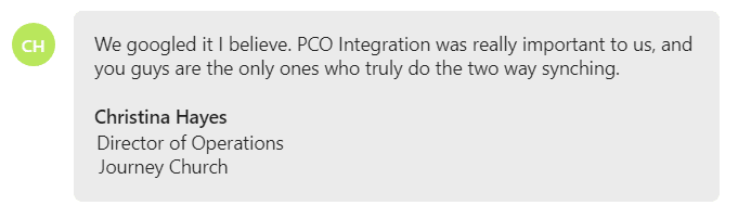 We googled it I believe. PCO Integration was really important to us, and you guys are the only ones who truly do the two way synching.