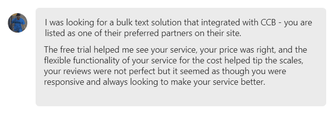 I was looking for a bulk text solution that integrated with CCB - you are listed as one of their preferred partners on their site.