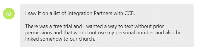 There was a free trial and I wanted a way to text without prior permissions and that would not use my personal number and also be linked somehow to our church.
