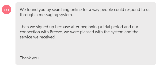 ... we signed up because after beginning a trial period and our connection with Breeze, we were pleased with the system and the service we received.